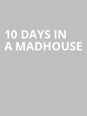10 Days In A Madhouse at Players Theater