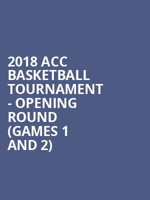 2018 ACC Basketball Tournament - Opening Round (Games 1 and 2) at Barclays Center