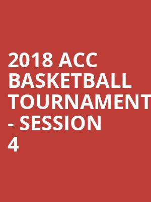 2018 ACC Basketball Tournament - Session 4 at Barclays Center