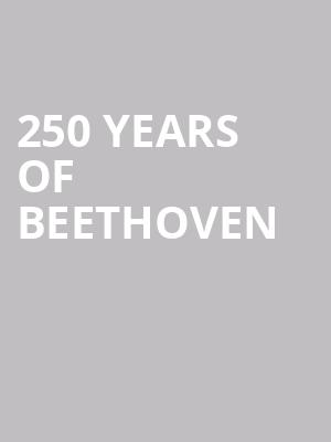 250 Years of Beethoven at Isaac Stern Auditorium