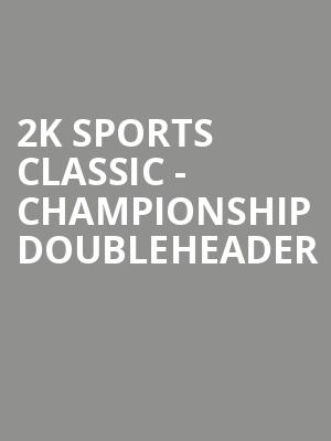 2K Sports Classic - Championship Doubleheader at Madison Square Garden