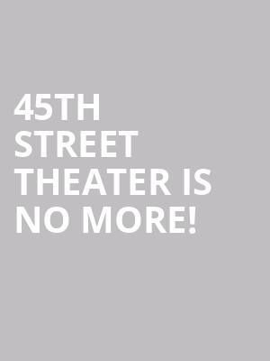 45th Street Theater is no more