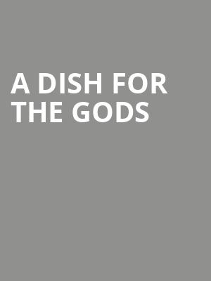 A Dish for the Gods at Lion Theatre