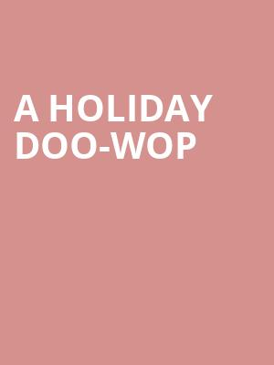 A Holiday Doo-Wop at Hackensack Meridian Health Theatre