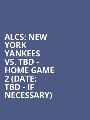ALCS:%20New%20York%20Yankees%20vs.%20TBD%20-%20Home%20Game%202%20(Date:%20TBD%20-%20If%20Necessary) at Yankee Stadium