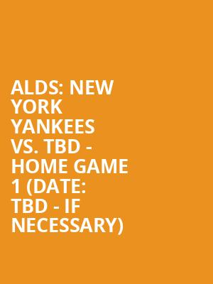 ALDS:%20New%20York%20Yankees%20vs.%20TBD%20-%20Home%20Game%201%20(Date:%20TBD%20-%20If%20Necessary) at Yankee Stadium
