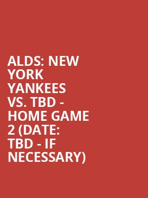 ALDS:%20New%20York%20Yankees%20vs.%20TBD%20-%20Home%20Game%202%20(Date:%20TBD%20-%20If%20Necessary) at Yankee Stadium