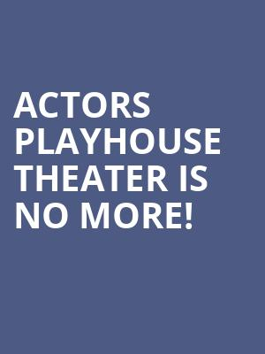 Actors Playhouse Theater is no more