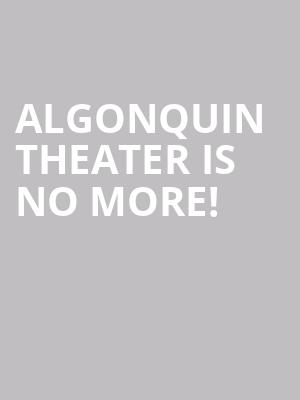 Algonquin Theater is no more