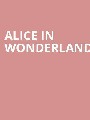 Alice%20in%20Wonderland at NYCB Theatre at Westbury