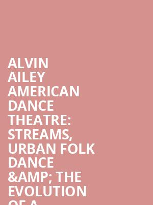 Alvin Ailey American Dance Theatre%3A Streams%2C Urban Folk Dance %26 The Evolution Of A Secured Feminine at New York City Center Mainstage