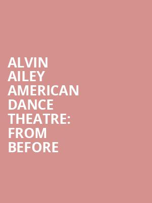 Alvin%20Ailey%20American%20Dance%20Theatre:%20From%20Before%20 at New York City Center Mainstage