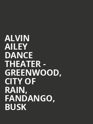 Alvin Ailey Dance Theater - Greenwood, City of Rain, Fandango, BUSK at New York City Center Stage II
