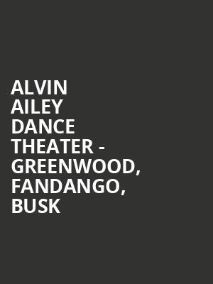 Alvin Ailey Dance Theater - Greenwood, Fandango, BUSK at New York City Center Stage II