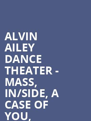 Alvin Ailey Dance Theater - Mass, In/Side, A Case of You, Divining, Revelations at New York City Center Stage II