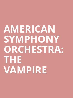 American Symphony Orchestra%3A The Vampire at Isaac Stern Auditorium