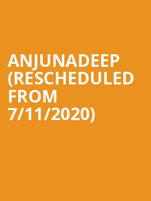 Anjunadeep (Rescheduled from 7/11/2020) at Brooklyn Mirage