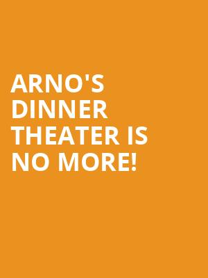 Arno's Dinner Theater is no more