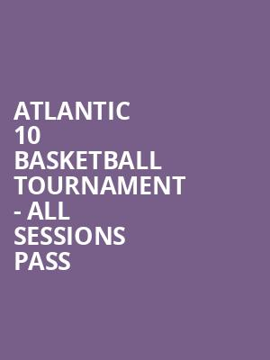 Atlantic 10 Basketball Tournament - All Sessions Pass at Barclays Center