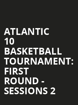 Atlantic 10 Basketball Tournament%3A First Round - Sessions 2 at Barclays Center