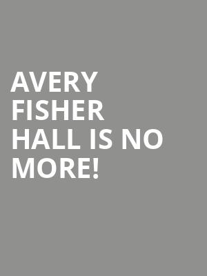 Avery Fisher Hall is no more