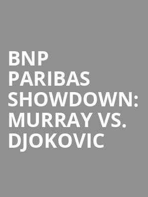 BNP Paribas Showdown%3A Murray vs. Djokovic at Madison Square Garden