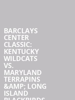 Barclays Center Classic%3A Kentucky Wildcats vs. Maryland Terrapins %26 Long Island Blackbirds vs. Moreheard State Eagles at Barclays Center