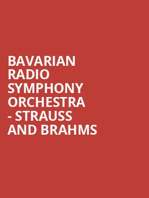 Bavarian Radio Symphony Orchestra - Strauss and Brahms at Isaac Stern Auditorium
