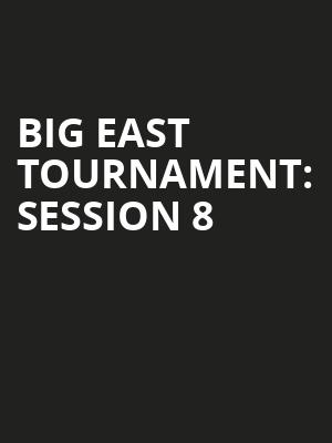 Big East Tournament%3A Session 8 at Madison Square Garden