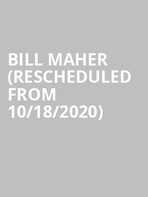 Bill Maher (Rescheduled from 10/18/2020) at Chase Room