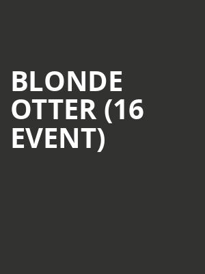 Blonde Otter (16+ Event) at Gramercy Theatre