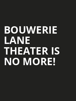 Bouwerie Lane Theater is no more