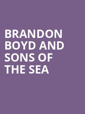 Brandon Boyd And Sons Of The Sea at Irving Plaza