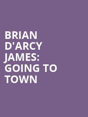 Brian%20D'arcy%20James:%20Going%20To%20Town at Town Hall Theater