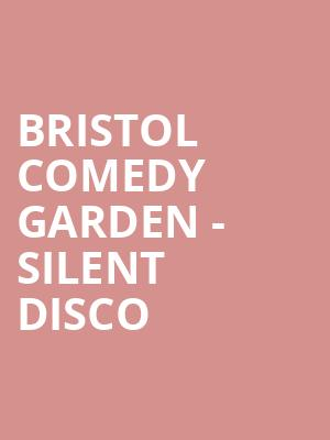 Bristol Comedy Garden - Silent Disco at The Producers Club