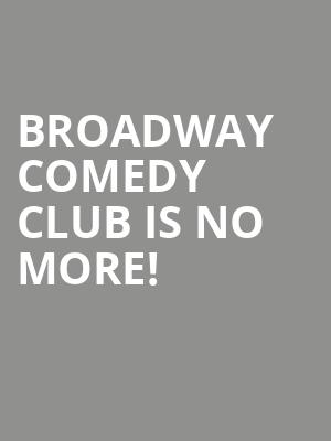 Broadway Comedy Club is no more