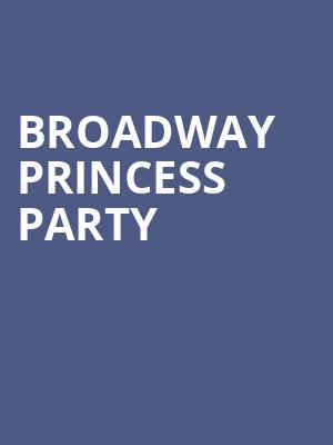 Broadway Princess Party at Sony Hall