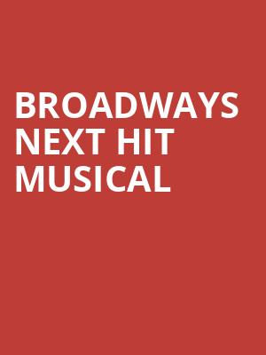 Broadways Next Hit Musical at The Theater Center