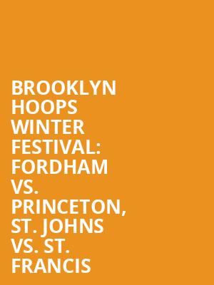 Brooklyn%20Hoops%20Winter%20Festival:%20Fordham%20vs.%20Princeton,%20St.%20Johns%20vs.%20St.%20Francis%20 at Barclays Center