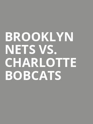 Brooklyn Nets vs. Charlotte Bobcats at Barclays Center