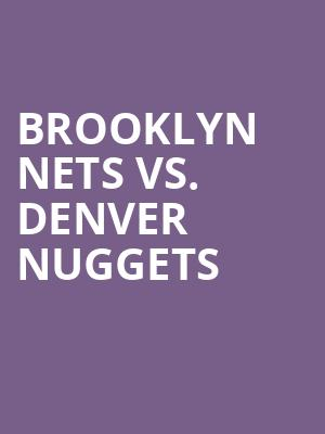 Brooklyn Nets vs. Denver Nuggets at Barclays Center