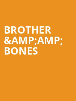 Brother %26amp%3B Bones at Wellmont Theatre
