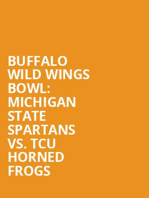 Buffalo%20Wild%20Wings%20Bowl:%20Michigan%20State%20Spartans%20vs.%20TCU%20Horned%20Frogs at Jane Street Theater