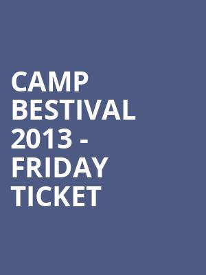 CAMP BESTIVAL 2013 - FRIDAY TICKET at The Producers Club