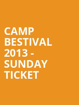 CAMP BESTIVAL 2013 - SUNDAY TICKET at Bergen Performing Arts Center
