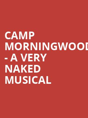 Camp Morningwood - A Very Naked Musical at The Theater Center