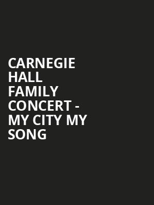Carnegie Hall Family Concert - My City My Song at Judy & Arthur Zankel Hall