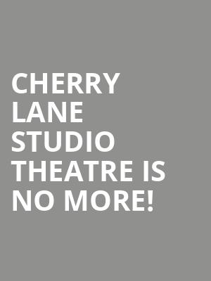 Cherry Lane Studio Theatre is no more