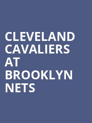 Cleveland Cavaliers at Brooklyn Nets at Barclays Center