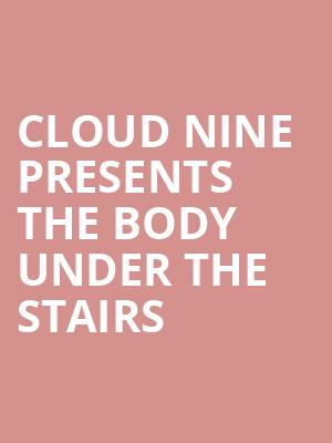 Cloud Nine presents The Body Under The Stairs at Bergen Performing Arts Center